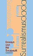 Vom Dadaismus zum Surrealismus: Zwei Essays von Ré Soupault (German Edition)