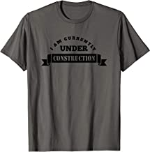 I Am Currently Under Construction: T-Shirt