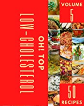 Oh! Top 50 Low-Cholesterol Recipes Volume 5: A Must-have Low-Cholesterol Cookbook for Everyone