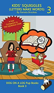 KIDS' SQUIGGLES (LETTERS MAKE WORDS): Learn to Read: Sound Out (decodable) Stories for New or Struggling Readers Including...
