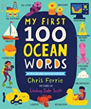 My First 100 Ocean Words: Marine Biology, Sea Animals, Ships, Technology and More for Babies and Toddlers - From the #1 Sc...