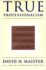 True Professionalism: The Courage to Care About Your People, Your Clients, and Your Career Kindle Edition