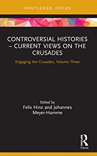 Controversial Histories – Current Views on the Crusades: Engaging the Crusades, Volume Three