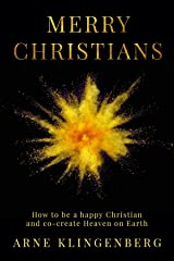 Merry Christians: How to be a happy Christian and co-create Heaven on Earth Kindle Edition