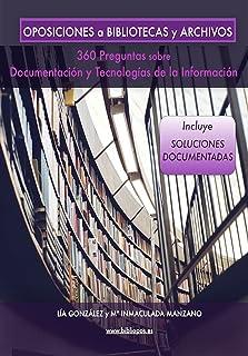 Oposiciones a Bibliotecas y Archivos: 360 Preguntas sobre Documentación y Tecnologías de la Información (Biblio Oposicione...