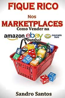 Fique Rico Nos Marketplaces: Como Vender Na Amazon, Ebay, Me