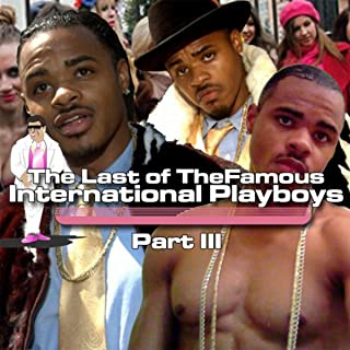 The Last of the Famous International Playboys, Pt. III [Explicit]