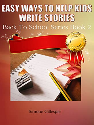 Easy Ways To Help Kids Write Stories (Back To School Series Book 2) (English Edition)