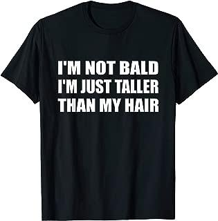 I'm Not Bald I'm Just Taller Than My Hair Receding Hair Loss T-Shirt