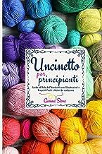 Uncinetto per Principianti: Guida all'Arte dell'Uncinetto (Italian Edition)