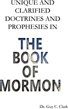 UNIQUE AND CLARIFIED DOCTRINES AND PROPHESIES IN THE BOOK OF MORMON