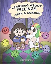Learning about Feelings with a Unicorn: A Cute and Fun Story to Teach Kids about Emotions and Feelings. (My Unicorn Books)