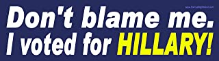Don't Blame Me I Voted for Hillary Magnetic Bumper Sticker