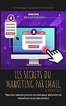 Les Secrete du Marketing par Mail: tous les secrets ne révélèrent jamais de convertir et de monétiser avec des e-mails (French Edition)