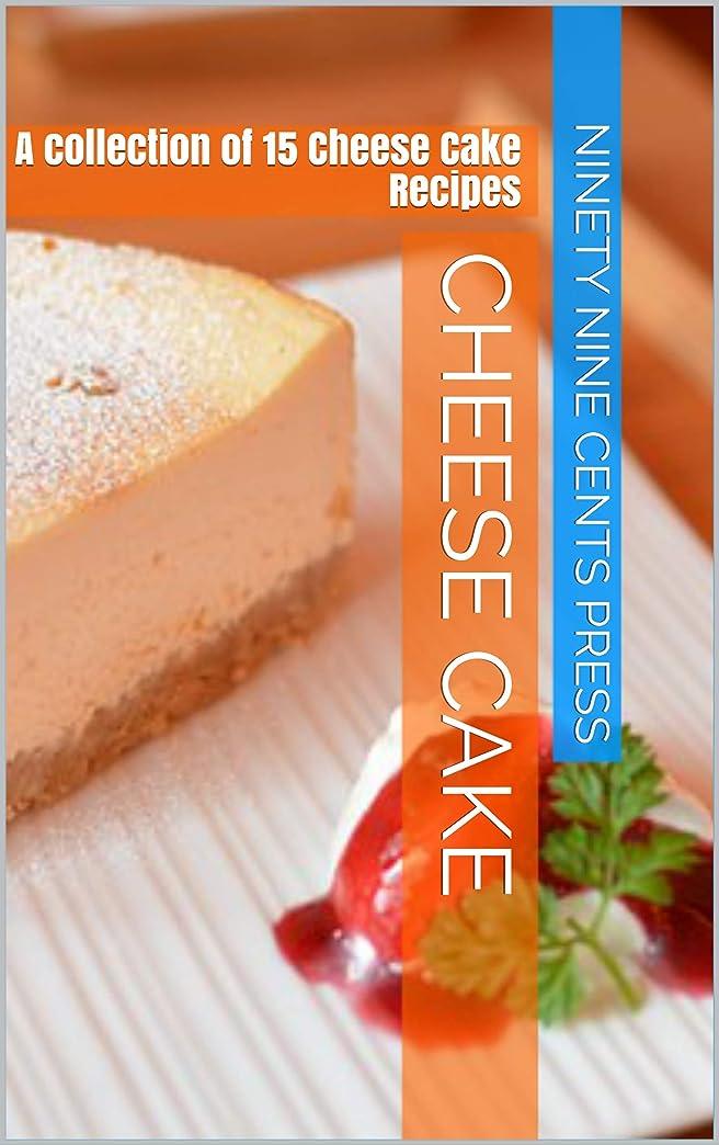 野心的接地ひどいCheese cake: A collection of 15 Cheese Cake Recipes (English Edition)