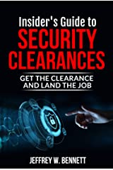 Insider's Guide to Security Clearances: Get the Clearance and Land the Job (Security Clearances and Cleared Defense Contractors Book 1) Kindle Edition