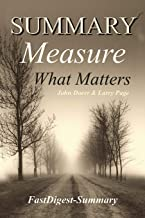 Summary: ''Measure What Matters by John Doerr & Larry Page'' How Google, Bono, and the Gates Foundation Rock the World with OKRs