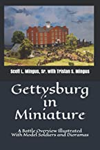 Gettysburg in Miniature: A Battle Overview Illustrated With Model Soldiers and Dioramas
