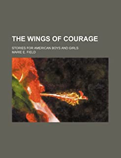 The Wings of Courage; Stories for American Boys and Girls