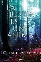 La bestia es un animal (FICCIÓN YA) (Spanish Edition)