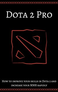 Dota 2 Pro: How to improve your skills in Dota 2 and increase your MMR rapidly