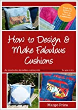 How to Design & Make Fabulous Cushions (English Edition)