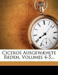 Ciceros Ausgewaehlte Reden, Volumes 4-5...