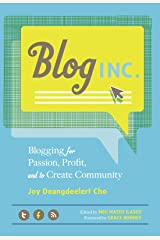 Blog, Inc.: Blogging for Passion, Profit, and to Create Community Kindle Edition