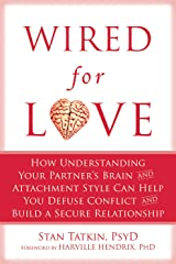Wired for Love: How Understanding Your Partner's Brain and Attachment Style Can Help You Defuse Conflict and Build a Kindle Edition