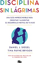 Disciplina sin lágrimas / No-Drama Discipline (No ficción) (Spanish Edition)