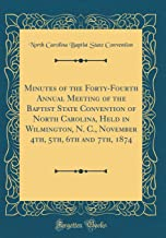 Minutes of the Forty-Fourth Annual Meeting of the Baptist State Convention of North Carolina, Held in Wilmington, N. C., November 4th, 5th, 6th and 7th, 1874 (Classic Reprint)