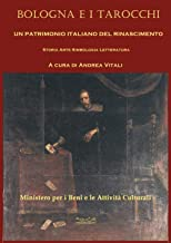 Bologna e i tarocchi. Un patrimonio italiano del Rinascimento. Storia arte simbologia letteratura