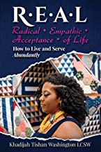 R.E.A.L Radical Empathic Acceptance of Life: How to Live and Serve Abundantly