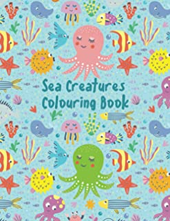Sea Creatures Colouring Book: Big Sea Adventure With Fish, Sharks, Dolphins, Sea Horses, Jellyfish, Octopuses, Turtles And...