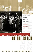 The Most Valuable Asset of the Reich: A History of the German National Railway Volume 1, 1920-1932 (v. 1)
