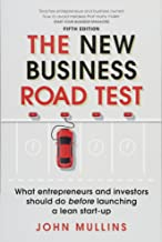 The New Business Road Test: What entrepreneurs and investors should do before launching a lean start-up (5th Edition)