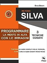Permalink to Metodo Silva. Programmare la mente in Alfa con le immagini: 3 tecniche guidate PDF