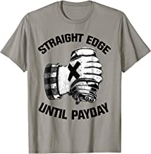 straight edge until payday T-shirt