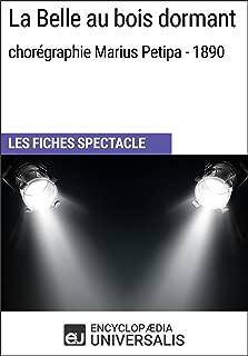La Belle au bois dormant (chorégraphie Marius Petipa - 1890): Les Fiches Spectacle d'Universalis (French Edition)