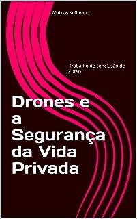 Drones e a Segurança da Vida Privada