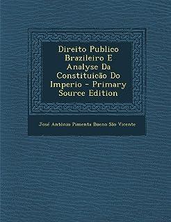 Direito Publico Brazileiro E Analyse Da Constituicão Do Imperio - Primary Source Edition