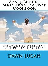 Smart Budget Shopper's Crockpot Cookbook: Featuring 52 Flavor Filled Meal Ideas