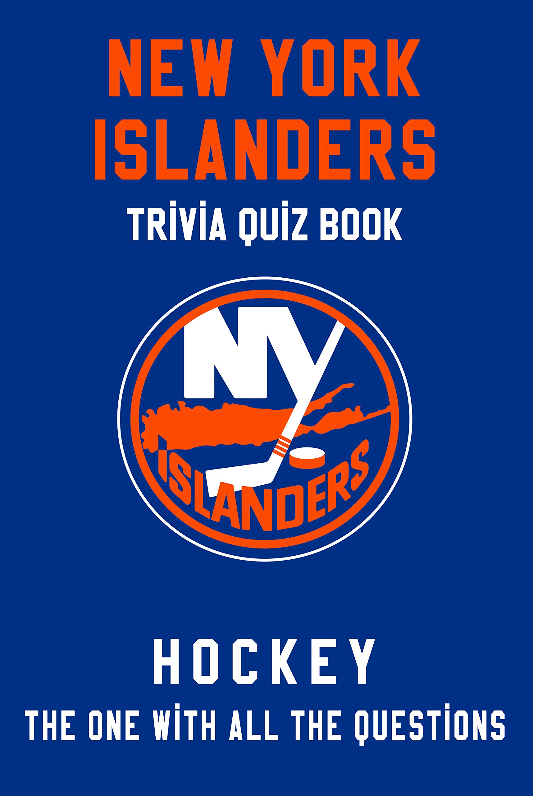 Image OfNew York Islanders Trivia Quiz Book - Hockey - The One With All The Questions: NHL Hockey Fan - Gift For Fan Of New York I...