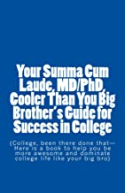 Your Summa Cum Laude, MD/PhD, Cooler Than You Big Brother's Guide for Success in College