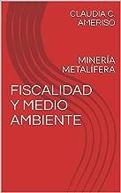 FISCALIDAD Y MEDIO AMBIENTE: MINERÍA  METALÍFERA (Spanish Edition)