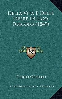 Della Vita E Delle Opere Di Ugo Foscolo (1849)