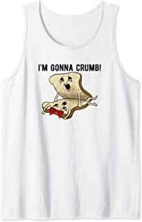 I'm Gonna Crumb Two Pieces Of Bread Having Sex THE ORIGINAL Tank Top