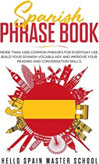 Spanish Phrase Book: More Than 1000 Common Phrases for Everyday Use.Build Your Spanish Vocabulary and Improve Your Reading...