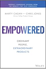 EMPOWERED: Ordinary People, Extraordinary Products (Silicon Valley Product Group) Kindle Edition