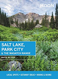 Moon Salt Lake, Park City & the Wasatch Range (First Edition): Local Spots, Getaway Ideas, Hiking & Skiing